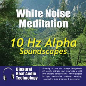 10Hz Alpha Soundscapes (MP3 or CD) White Noise Meditation